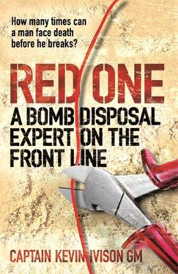 Red One : A Bomb Disposal Expert on the Front Line by Kevin Ivison