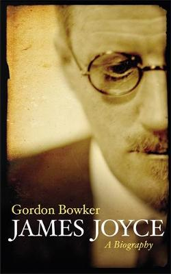 James Joyce : A Biography by Gordon Bowker