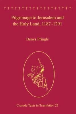 Pilgrimage to Jerusalem and the Holy Land, 1187-1291 by Denys Pringle