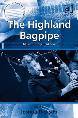 The Highland Bagpipe Music, History, Tradition by Joshua Dickson