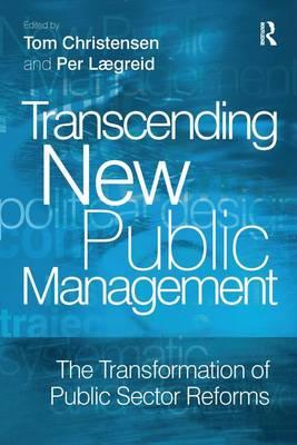 Transcending New Public Management The Transformation of Public Sector Reforms by Per Laegreid