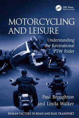 Motorcycling and Leisure Understanding the Recreational PTW Rider by Paul Broughton, Linda Walker