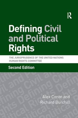 Defining Civil and Political Rights The Jurisprudence of the United Nations Human Rights Committee by Dr Alex Conte, Dr Richard Burchill