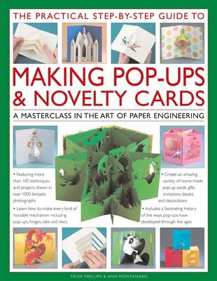 The Practical Step-by-step Guide to Making Pop-ups & Novelty Cards a How-to Guide to the Art of Paper Engineering, Featuring Over 100 Techniques and Projects Shown in 1000 Fantastic Photographs and Il by Trish Phillips, Ann R. Montanaro
