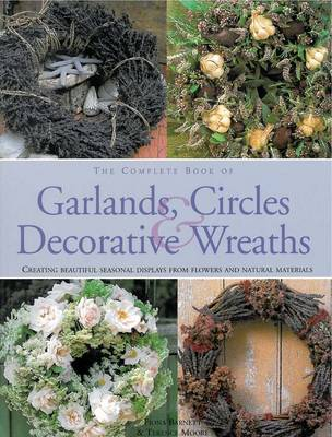 The Complete Book of Garlands, Circles and Decorative Wreaths Creating Beautiful Seasonal Displays from Flowers and Natural Materials by Fiona Barnett, Terence Moore
