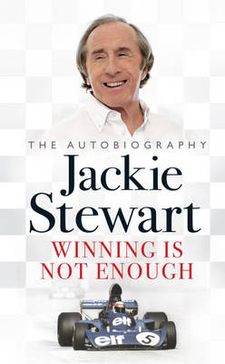 Winning Is Not Enough by Jackie Stewart