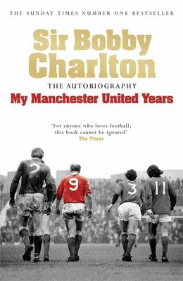 My Manchester United Years by Sir Bobby Charlton