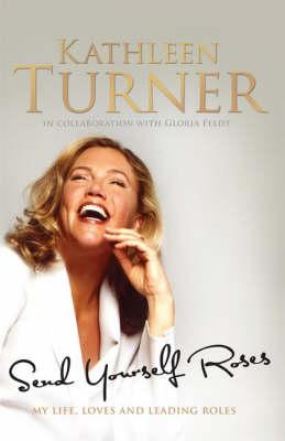 Send Yourself Roses by Kathleen Turner, Gloria Feldt