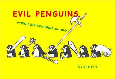 Evil Penguins When Cute Penguins Go Bad by Elia Anie