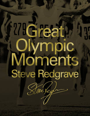 Great Olympic Moments : A Visual History by Sir Steve Redgrave