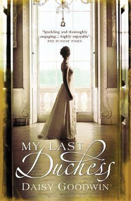 My Last Duchess by Daisy Goodwin