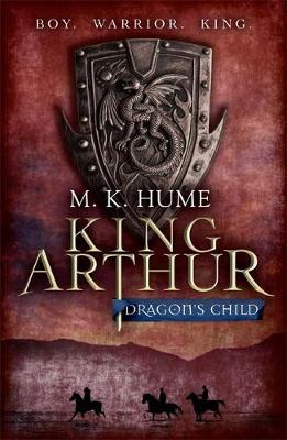 King Arthur: Dragon's Child by M K Hume