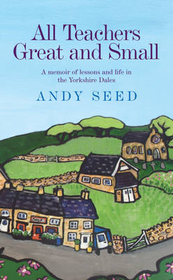 All Teachers Great and Small by Andy Seed