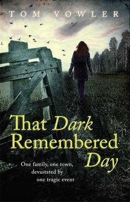 That Dark Remembered Day by Tom Vowler