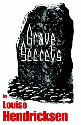 Grave Secrets by Louise Hendricksen