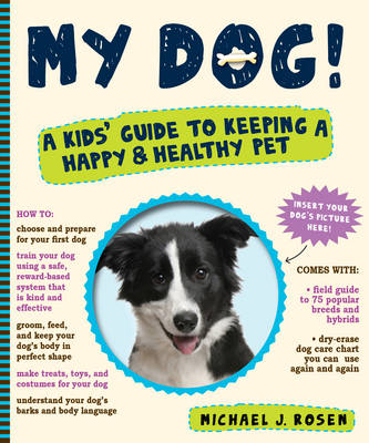 My Dog! A Kid's Guide to Keeping a Happy and Healthy Pet by Michael J. Rosen