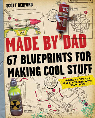 Made by Dad 67 Blueprints for Making Cool Stuff by Scott Bedford