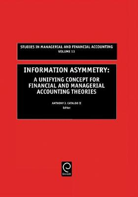 Information Asymmetry A Unifying Concept for Financial and Managerial Accounting Theories by Anthony J., II Cataldo