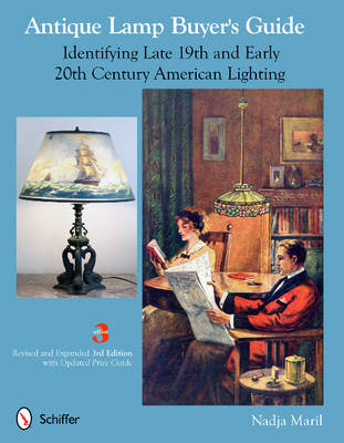 Antique Lamp Buyer's Guide Identifying Late 19th and Early 20th Century American Lighting by Nadja Maril