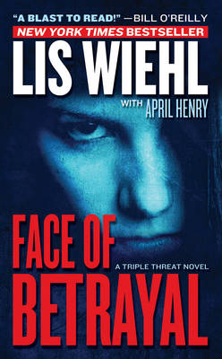 Face of Betrayal by Lis Wiehl, April Henry