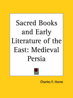 Sacred Books and Early Literature of the East Medieval Persia by Charles F. Horne