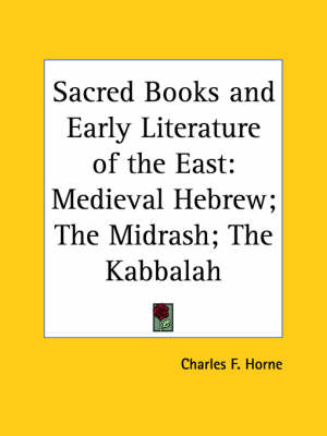 Sacred Books and Early Literature of the East Medieval Hebrew; the Midrash; the Kabbalah by Charles F. Horne