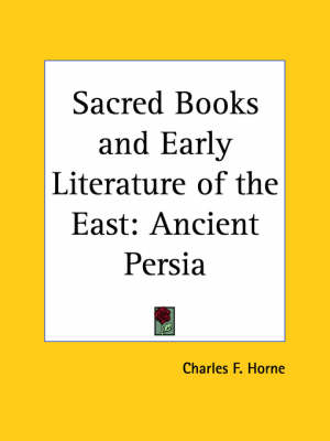 Sacred Books and Early Literature of the East Ancient Persia by Charles F. Horne