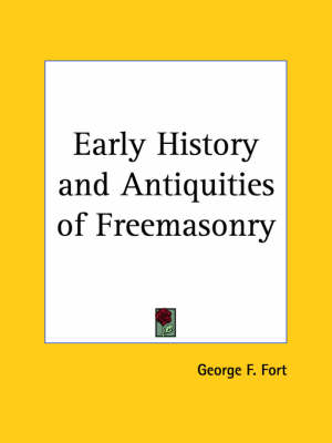 Early History and Antiquities of Freemasonry (1884) by George F. Fort