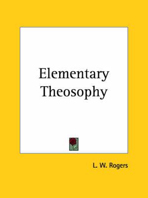 Elementary Theosophy (1929) by L.W. Rogers