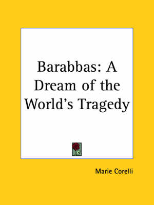 Barabbas A Dream of the World's Tragedy (1907) by Marie Corelli