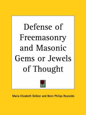 Defense of Freemasonry and Masonic Gems or Jewels of Thought (1876) by Maria Elizabeth Degeer, Benn Philips Reynolds