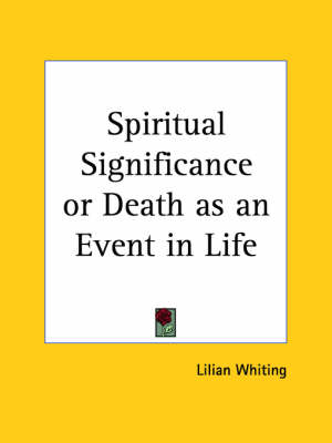 Spiritual Significance or Death as an Event in Life (1900) by Lilian Whiting