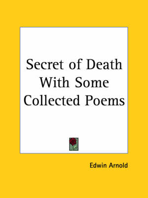 Secret of Death with Some Collected Poems (1886) by Edwin Arnold