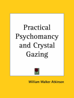 Practical Psychomancy and Crystal Gazing (1907) by William Walter Atkinson