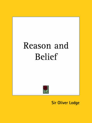 Reason and Belief (1910) by Sir Oliver Lodge, Sir Oliver Lodge