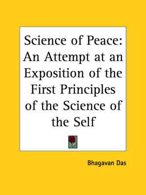 Science of Peace An Attempt at an Exposition of the First Principles of the Science of the Self (1904) by Bhagavan Das