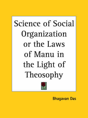Science of Social Organization or the Laws of Manu in the Light of Theosophy by Bhagavan Das