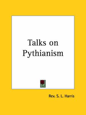Talks on Pythianism (1907) by Rev S. L. Harris