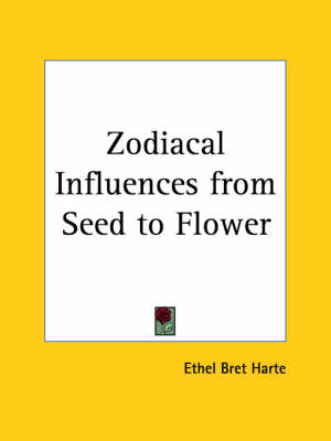 Zodiacal Influences from Seed to Flower by Ethel Bret Harte