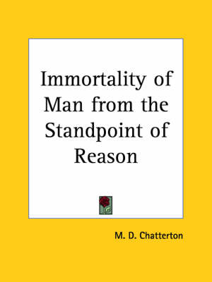 Immortality of Man from the Standpoint of Reason (1904) by M. D. Chatterton