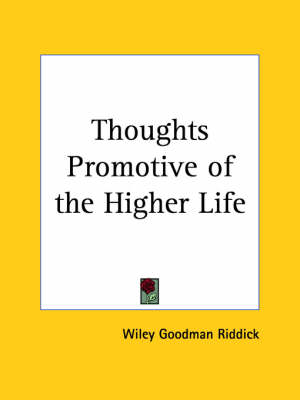 Thoughts Promotive of the Higher Life (1910) by Wiley Goodman Riddick