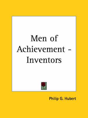 Men of Achievement - Inventors (1893) by Philip G. Jr. Hubert