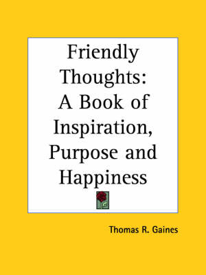 Friendly Thoughts A Book of Inspiration, Purpose by Thomas R. Gaines