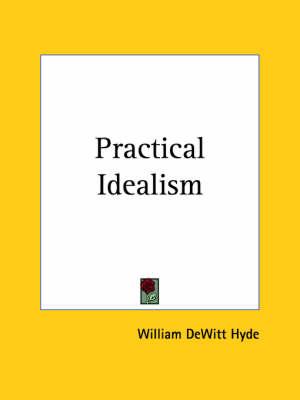 Practical Idealism (1908) by William DeWitt Hyde