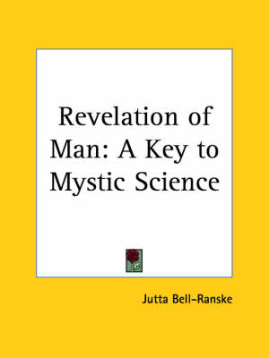 Revelation of Man A Key to Mystic Science (1924) by Jutta Bell-Ranske