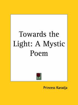 Towards the Light A Mystic Poem (1909) by Princess Karadja