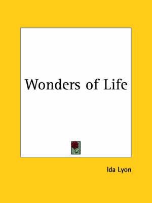 Wonders of Life (1910) by Ida Lyon