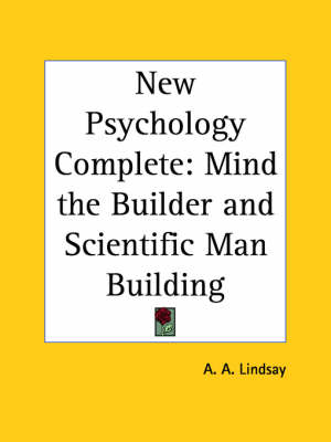 New Psychology Complete Mind the Builder and Scientific Man Building (1922) by A. A. Lindsay