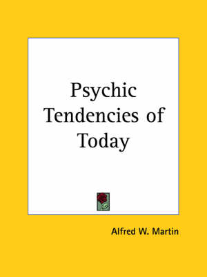 Psychic Tendencies of Today (1918) by Alfred W. Martin