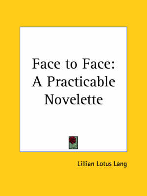 Face to Face A Practicable Novelette (1922) by Lillian Lotus Lang
